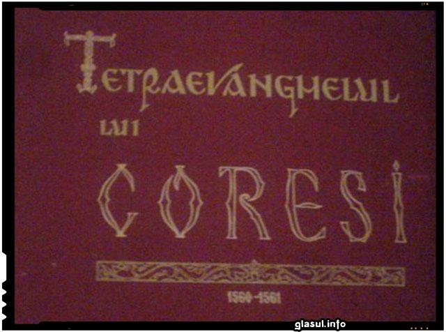 """La 30 ianuarie 1561 aparea """"Tetraevanghelul"""", prima carte românească tipărită de diaconul Coresi"""