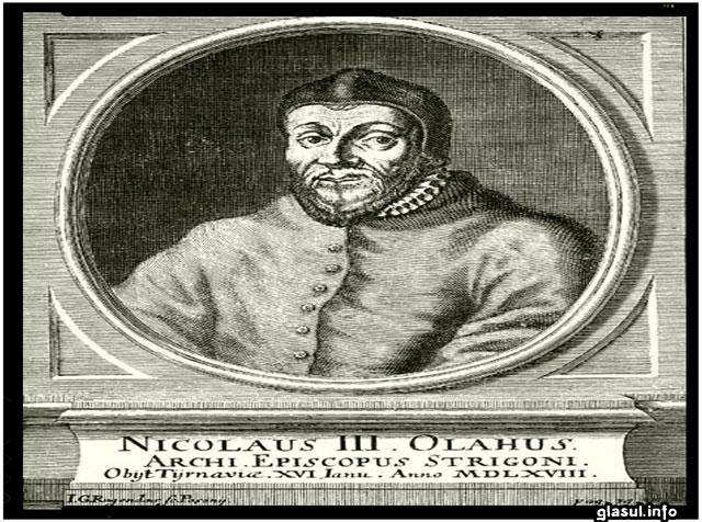 """NICOLAUS OLAHUS, REGENT AL UNGARIEI, """"CEL MAI DE SEAMĂ UMANIST AL REGATULUI UNGAR DIN SECOLUL AL XVI-LEA"""""""