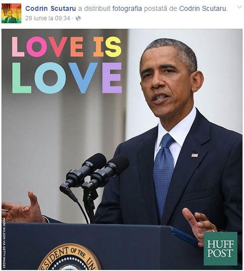 """Iata inca o dovada de pupincurism gratuit facut de catre un politician roman la adresa marelui licurici: Codrin Scutaru a distribuit pe contul sau de Facebook o fotografie cu Barack Obama pe care este scris """"Love is love"""" in aceleasi culori ale LGBT:"""