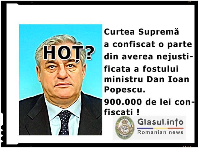 Confiscati averile nejustificate ale marilor corupti! Curtea suprema a decis confiscarea a 900.000 de lei din averea nejustificata a lui Dan Ioan Popescu!