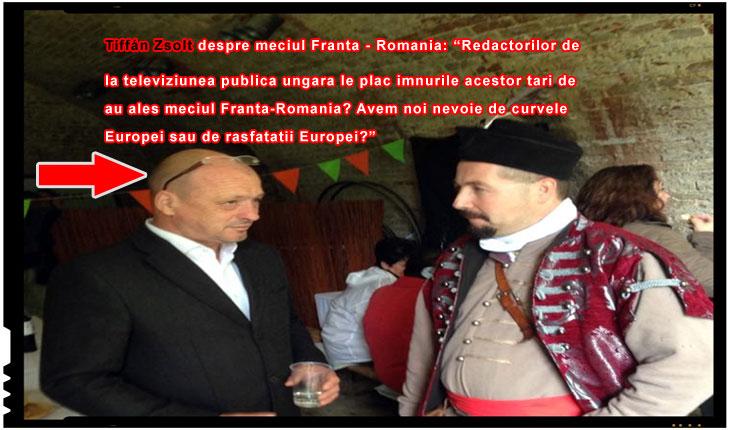 """Tiffán Zsolt, politician Fidesz despre meciul Franta-Romania: """"Avem noi nevoie de curvele si de rasfatatii Europei?"""""""