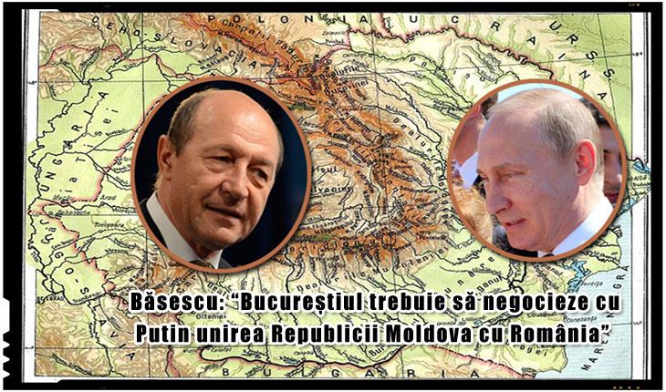 """Traian Basescu: """"Bucurestiul trebuie sa inceapa negocierile cu Putin pentru Unirea cu Republica Moldova"""""""