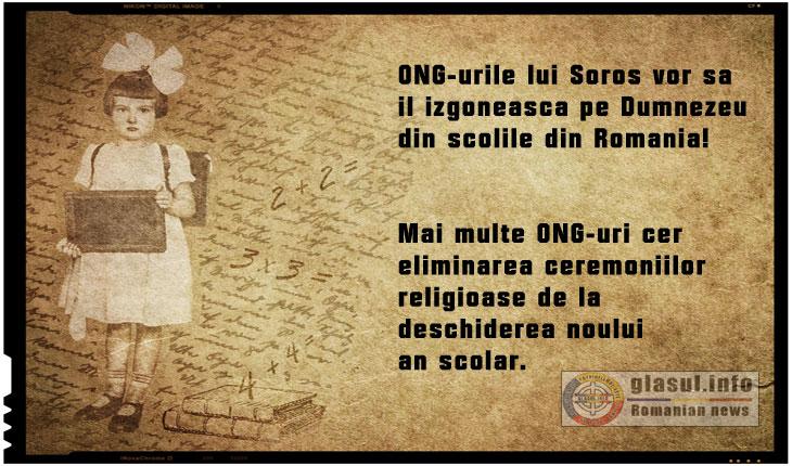 ONG-urile lui Soros vor sa il izgoneasca pe Dumnezeu din scolile din Romania!Mai multe ONG-uri cer eliminarea ceremoniilor religioase de la deschiderea noului an scolar.