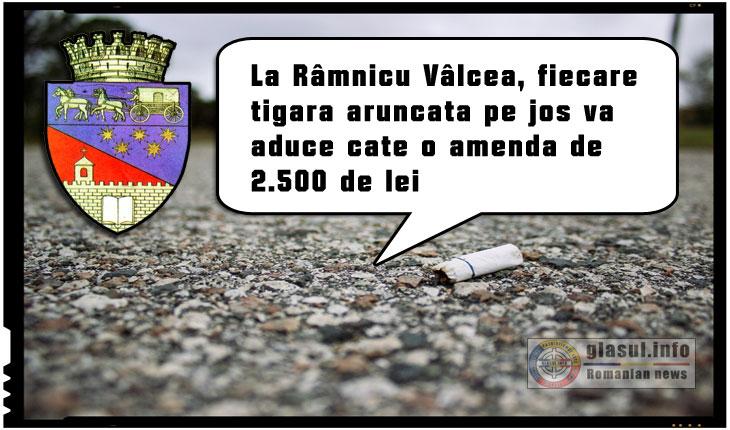 La Râmnicu Vâlcea, fiecare tigara aruncata pe jos va aduce o amenda de 2.500 de lei