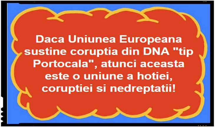Daca Uniunea Europeana sustine coruptia din DNA tip Portocala, atunci aceasta este o uniune a hotiei, coruptiei si nedreptatii!