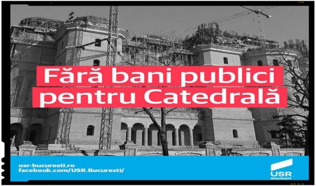 Consilierii USR intentioneaza sa propuna amendamente ca primariile de sector si primaria capitalei sa nu mai aloce fonduri destinate pentru construirea Catedralei Mantuirii Neamului.