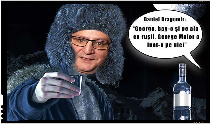 "Daniel Dragomir despre reacția lui George Maior: ""George, bag-o și pe aia cu rușii.George Maior a luat-o pe ulei"""