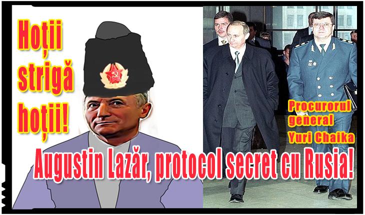 Hoții strigă hoții: Augustin Lazăr, protocol secret cu omologul său din Rusia