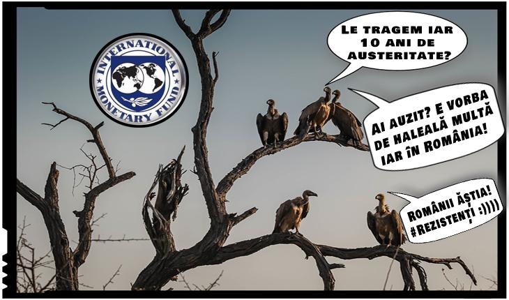 Se întorc hoitarii de la FMI! Și-au luat țara înapoi!