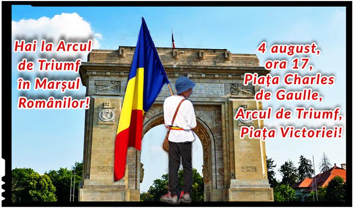 Hai la Arcul de Triumf în Marșul Românilor!4 august, ora 17, Piața Charles de Gaulle, Arcul de Triumf, Piața Victoriei!