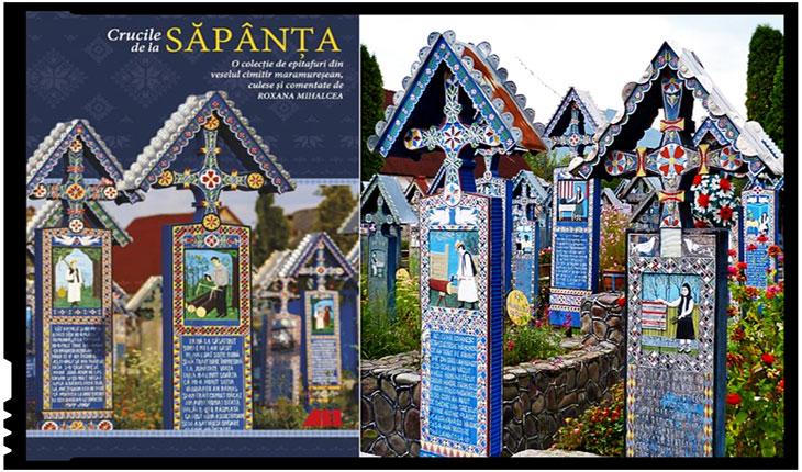 """Invitație la lectură: """"Crucile de la Săpânța. O colecție de epitafuri din veselul cimitir maramureșean"""""""