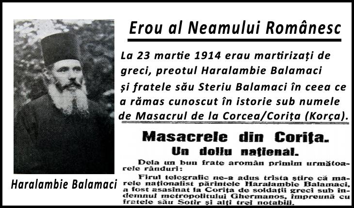 La 23 martie 1914 erau martirizați de greci preotul Haralambie Balamaci și fratele său Steriu Balamaci din Corița/Corcea, Albania