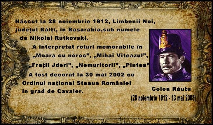 La 13 mai 2008 murea Colea Răutu, unul dintre românii basarabeni care au excelat în cultura românească